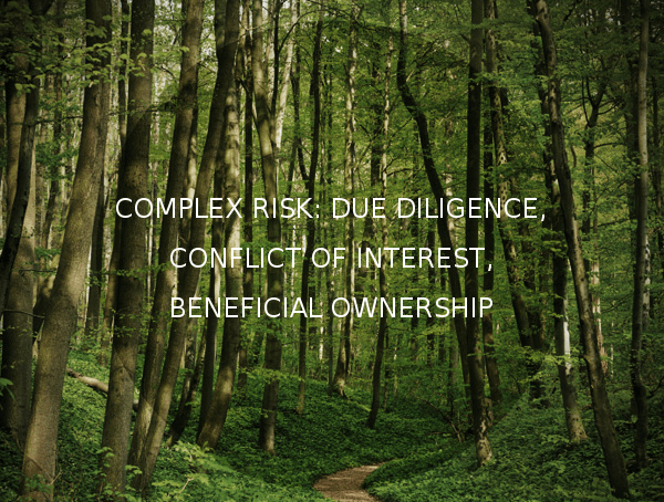 Complex Risk: due diligence, conflict of interest, ultimate beneficial ownership